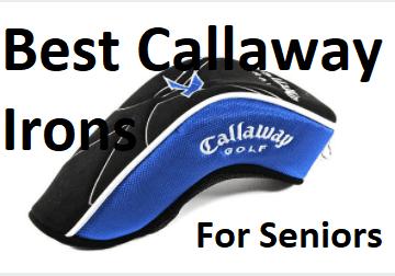 Best callaway irons for seniors